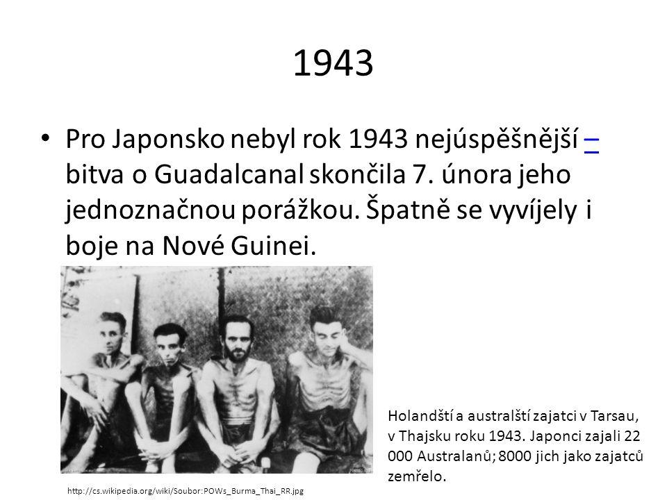 1943 • Pro Japonsko nebyl rok 1943 nejúspěšnější – bitva o Guadalcanal skončila 7. února jeho jednoznačnou porážkou. Špatně se vyvíjely i boje na Nové