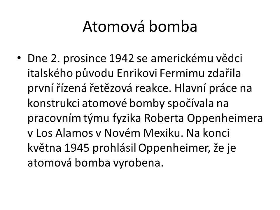 Atomová bomba • Dne 2. prosince 1942 se americkému vědci italského původu Enrikovi Fermimu zdařila první řízená řetězová reakce. Hlavní práce na konst