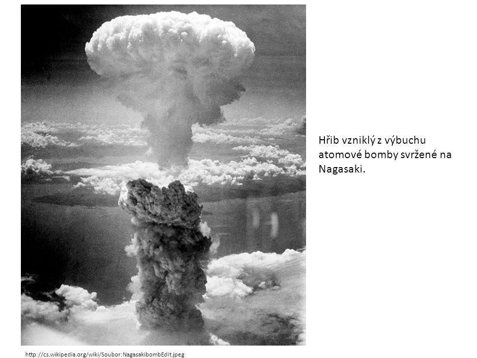 Hřib vzniklý z výbuchu atomové bomby svržené na Nagasaki. http://cs.wikipedia.org/wiki/Soubor:NagasakibombEdit.jpeg