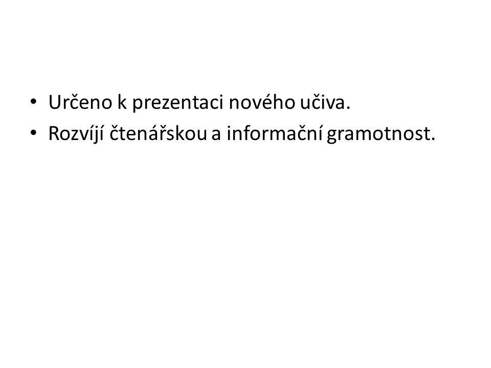 • Určeno k prezentaci nového učiva. • Rozvíjí čtenářskou a informační gramotnost.