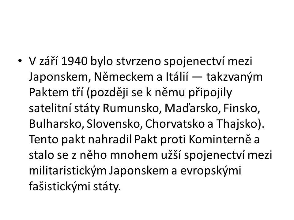 • V září 1940 bylo stvrzeno spojenectví mezi Japonskem, Německem a Itálií — takzvaným Paktem tří (později se k němu připojily satelitní státy Rumunsko