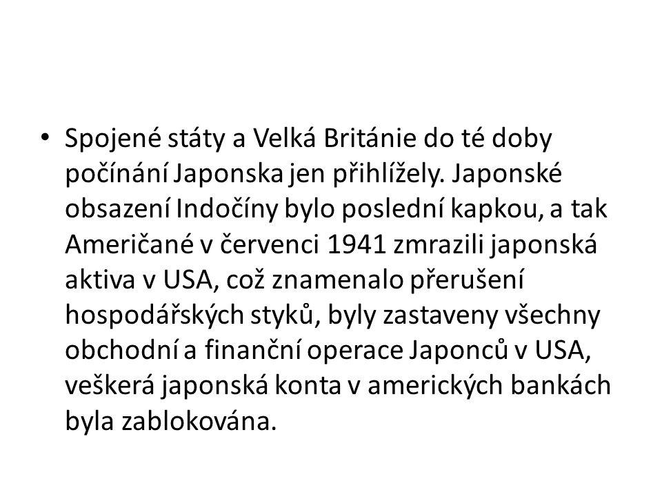 • Spojené státy a Velká Británie do té doby počínání Japonska jen přihlížely. Japonské obsazení Indočíny bylo poslední kapkou, a tak Američané v červe