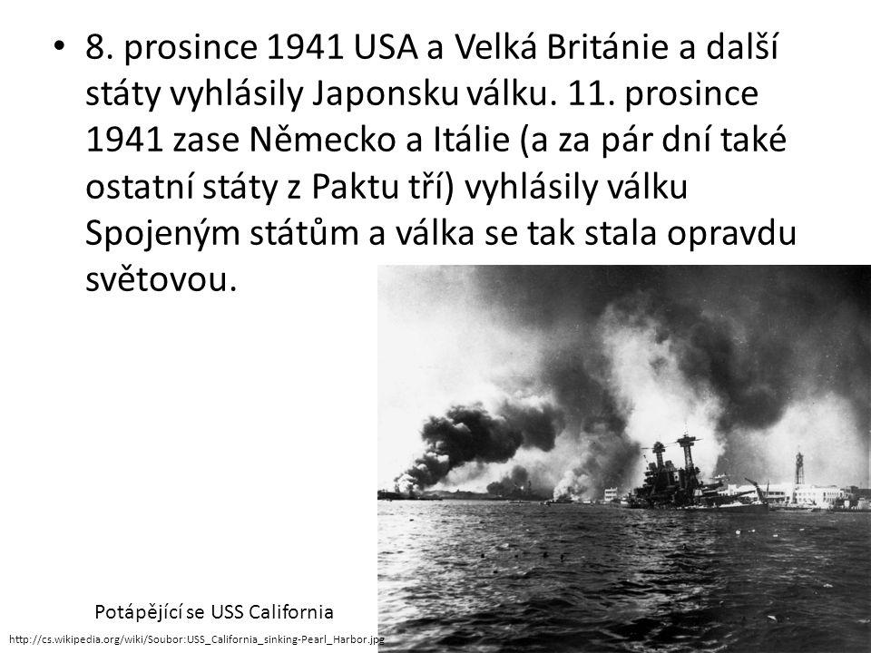 • 8. prosince 1941 USA a Velká Británie a další státy vyhlásily Japonsku válku. 11. prosince 1941 zase Německo a Itálie (a za pár dní také ostatní stá