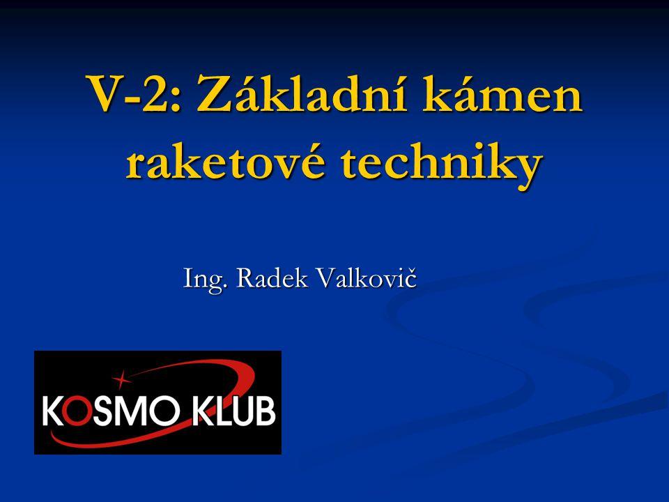V-2: Základní kámen raketové techniky Ing. Radek Valkovič