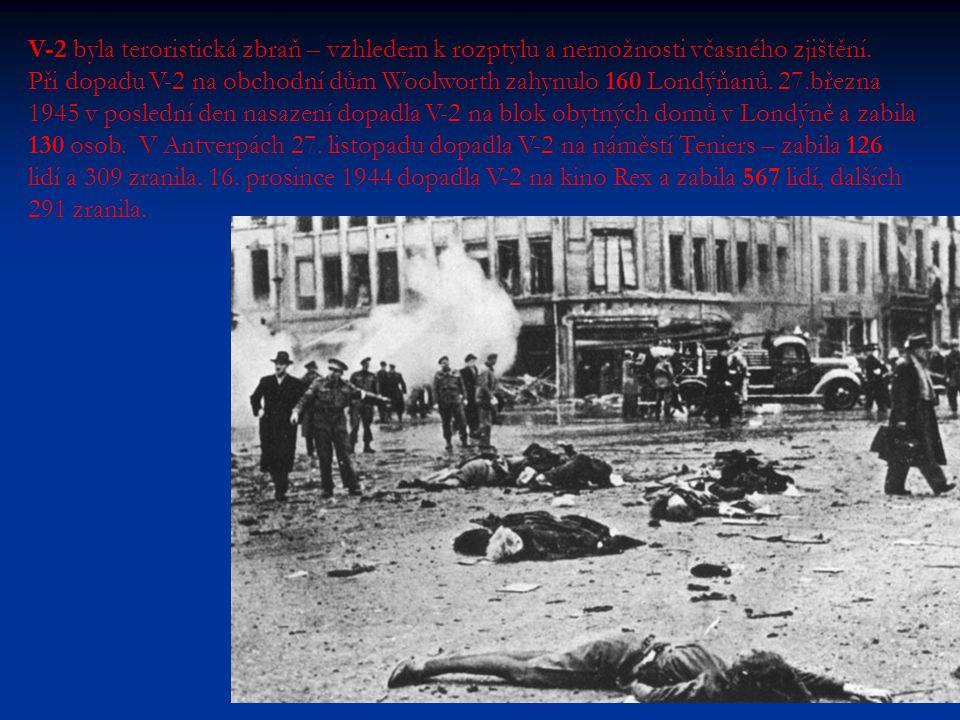 V-2 byla teroristická zbraň – vzhledem k rozptylu a nemožnosti včasného zjištění. Při dopadu V-2 na obchodní dům Woolworth zahynulo 160 Londýňanů. 27.