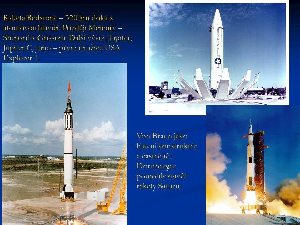 Raketa Redstone – 320 km dolet s atomovou hlavicí. Později Mercury – Shepard a Grissom. Další vývoj: Jupiter, Jupiter C, Juno – první družice USA Expl