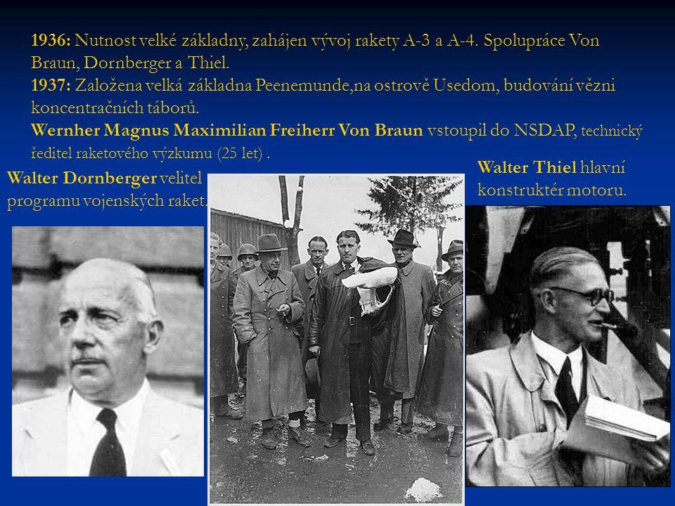 1936: Nutnost velké základny, zahájen vývoj rakety A-3 a A-4. Spolupráce Von Braun, Dornberger a Thiel. 1937: Založena velká základna Peenemunde,na os