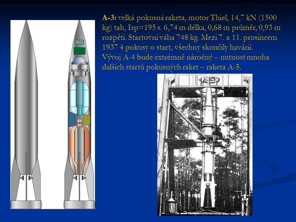 A-3: velká pokusná raketa, motor Thiel, 14,7 kN (1500 kg) tah, Isp=195 s. 6,74 m délka, 0,68 m průměr, 0,93 m rozpětí. Startovní váha 748 kg. Mezi 7.