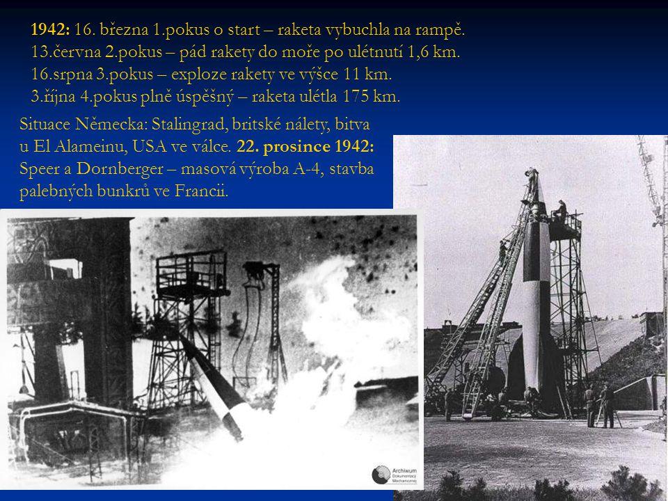 1942: 16. března 1.pokus o start – raketa vybuchla na rampě. 13.června 2.pokus – pád rakety do moře po ulétnutí 1,6 km. 16.srpna 3.pokus – exploze rak