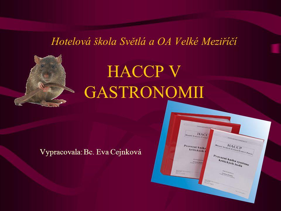 Hotelová škola Světlá a OA Velké Meziříčí HACCP V GASTRONOMII Vypracovala: Bc. Eva Cejnková