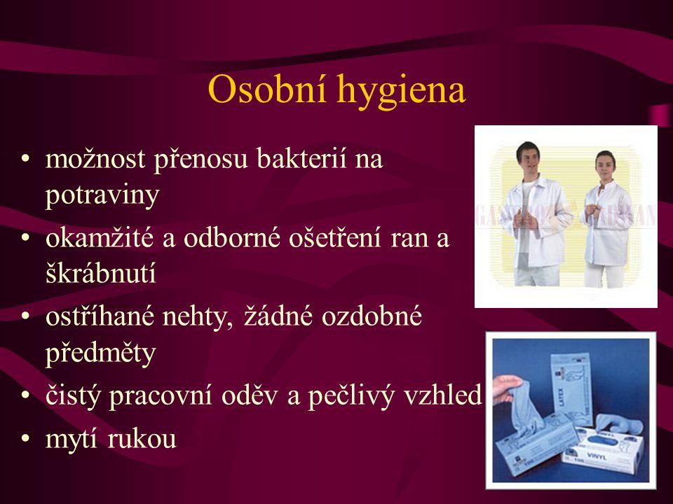 Osobní hygiena •možnost přenosu bakterií na potraviny •okamžité a odborné ošetření ran a škrábnutí •ostříhané nehty, žádné ozdobné předměty •čistý pracovní oděv a pečlivý vzhled •mytí rukou