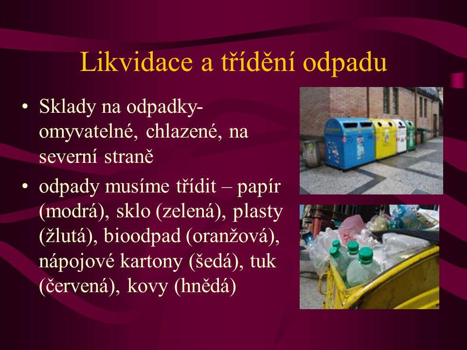 Likvidace a třídění odpadu •Sklady na odpadky- omyvatelné, chlazené, na severní straně •odpady musíme třídit – papír (modrá), sklo (zelená), plasty (žlutá), bioodpad (oranžová), nápojové kartony (šedá), tuk (červená), kovy (hnědá)