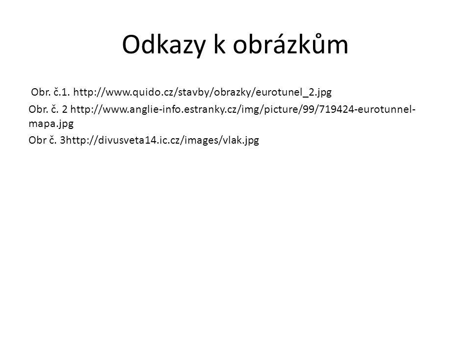 Odkazy k obrázkům Obr. č.1. http://www.quido.cz/stavby/obrazky/eurotunel_2.jpg Obr. č. 2 http://www.anglie-info.estranky.cz/img/picture/99/719424-euro