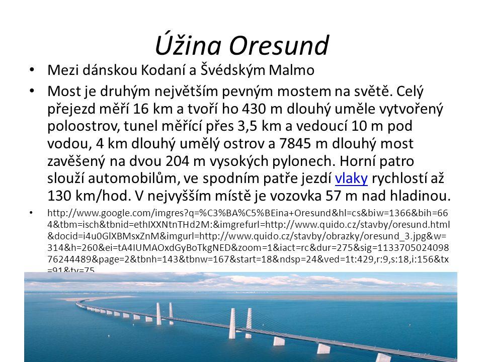 Úžina Oresund • Mezi dánskou Kodaní a Švédským Malmo • Most je druhým největším pevným mostem na světě. Celý přejezd měří 16 km a tvoří ho 430 m dlouh