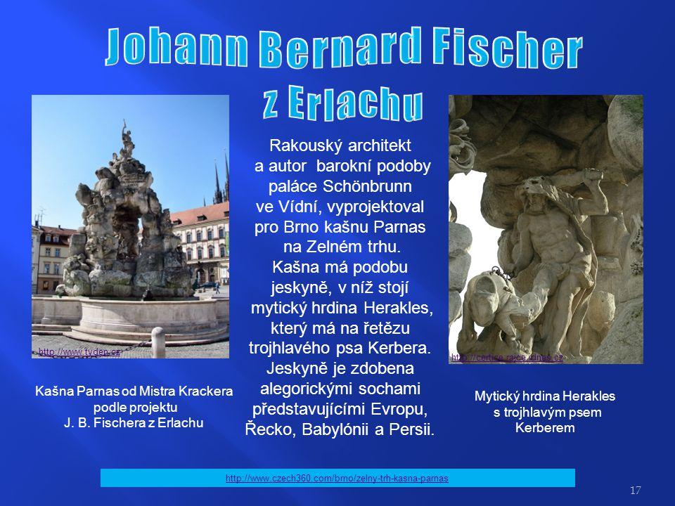 Rakouský architekt a autor barokní podoby paláce Schönbrunn ve Vídní, vyprojektoval pro Brno kašnu Parnas na Zelném trhu.