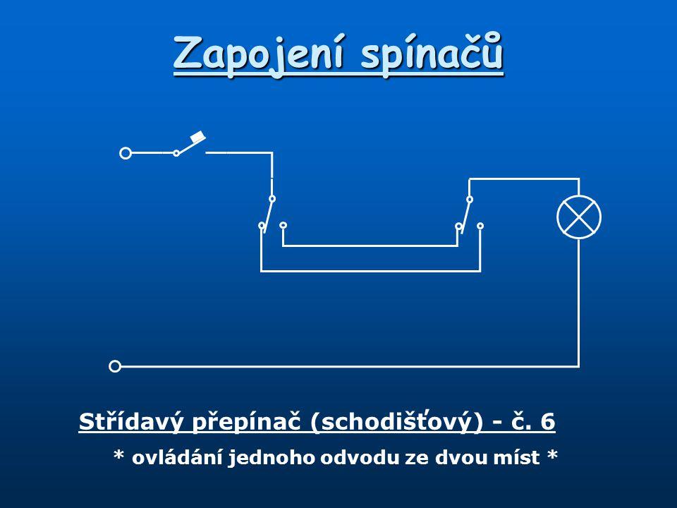 Zapojení spínačů Střídavý přepínač (schodišťový) - č. 6 * ovládání jednoho odvodu ze dvou míst *