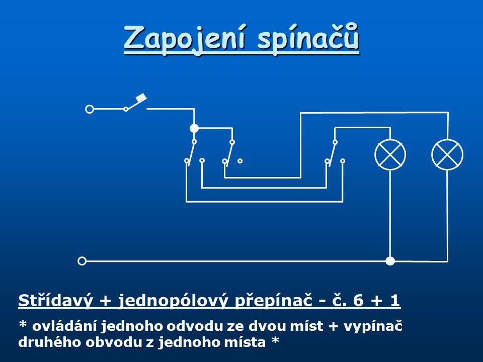 Zapojení spínačů Střídavý + jednopólový přepínač - č. 6 + 1 * ovládání jednoho odvodu ze dvou míst + vypínač druhého obvodu z jednoho místa *