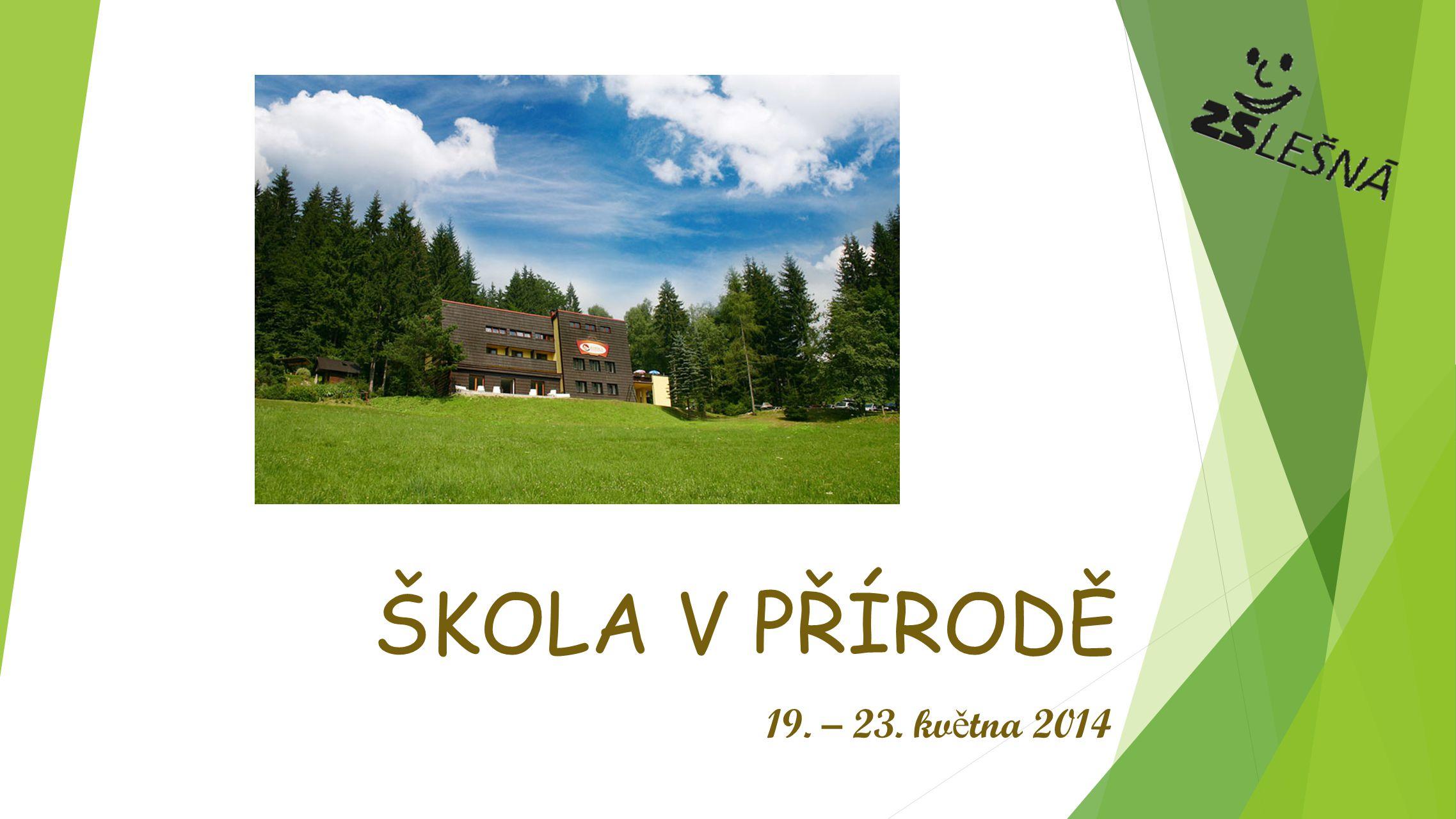 ŠKOLA V PŘÍRODĚ 19. – 23. kv ě tna 2014