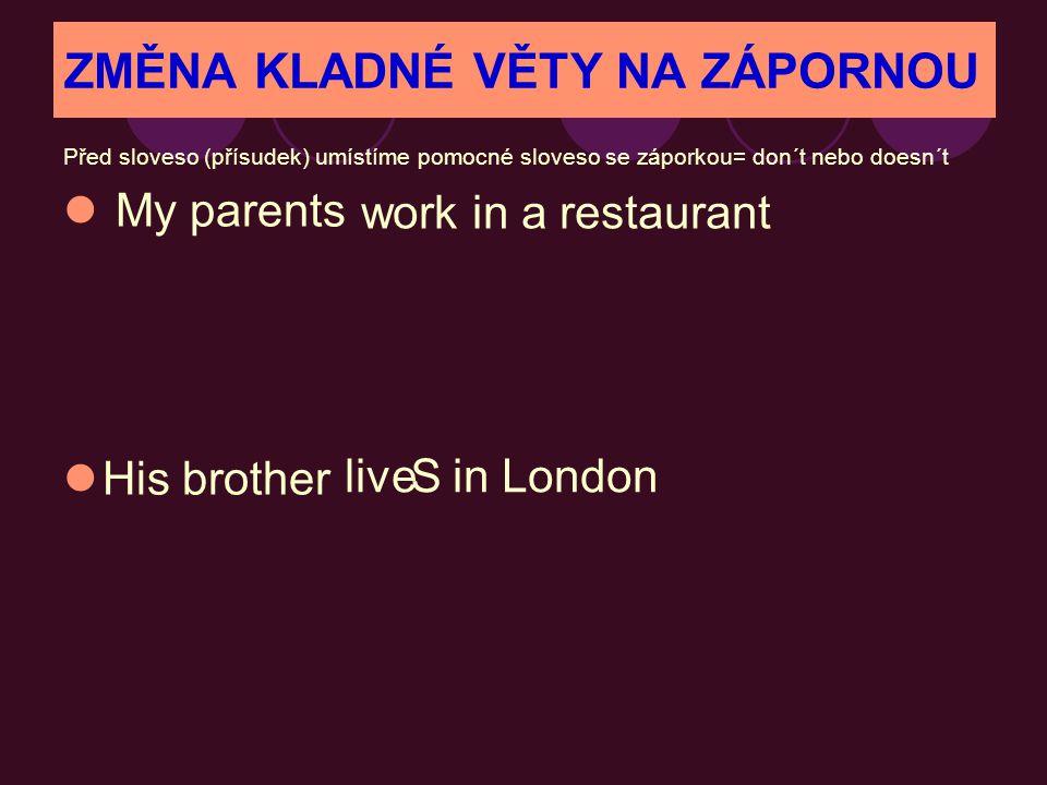 ZMĚNA KLADNÉ VĚTY NA ZÁPORNOU Před sloveso (přísudek) umístíme pomocné sloveso se záporkou= don´t nebo doesn´t  My parents  His brother ____________