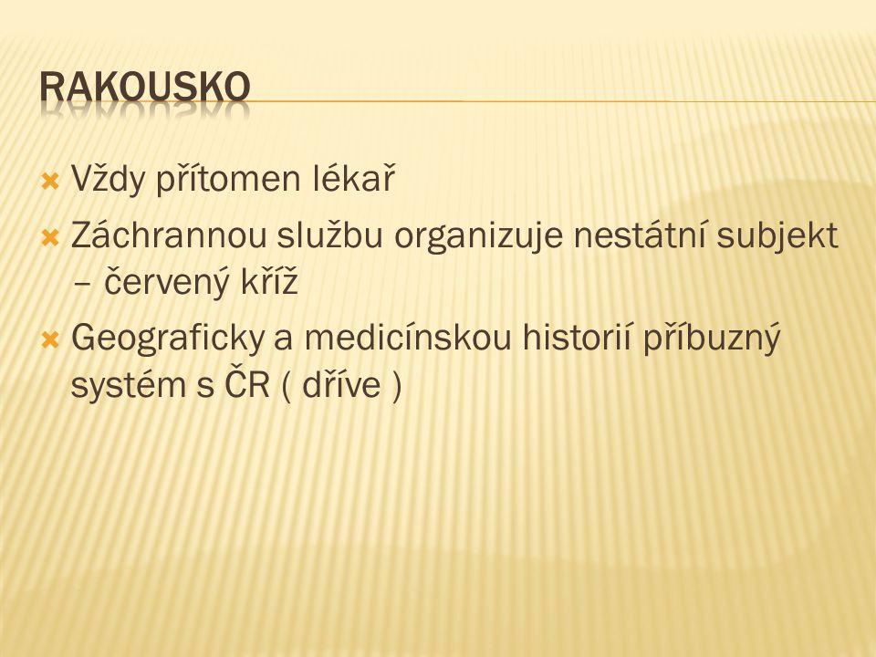  Vždy přítomen lékař  Záchrannou službu organizuje nestátní subjekt – červený kříž  Geograficky a medicínskou historií příbuzný systém s ČR ( dříve