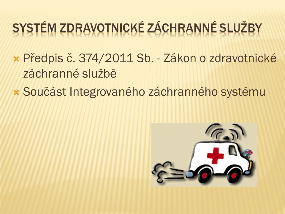  Předpis č. 374/2011 Sb. - Zákon o zdravotnické záchranné službě  Součást Integrovaného záchranného systému