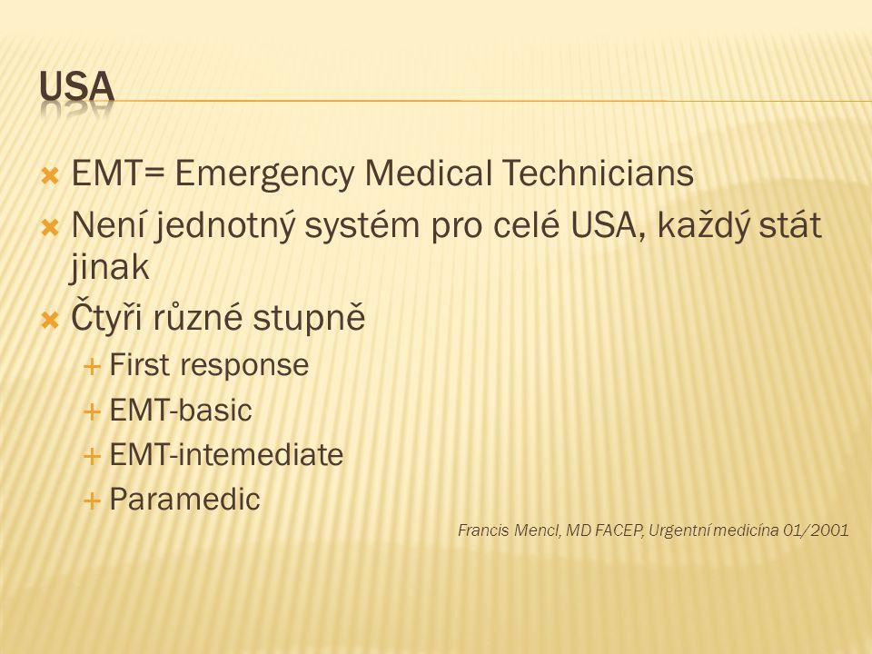  EMT= Emergency Medical Technicians  Není jednotný systém pro celé USA, každý stát jinak  Čtyři různé stupně  First response  EMT-basic  EMT-int