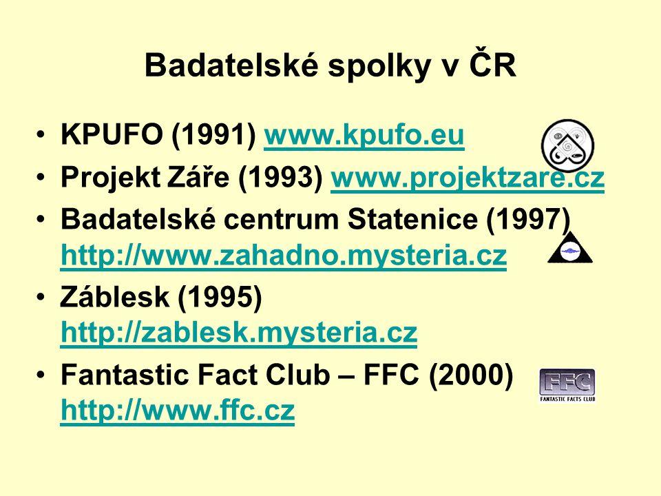 Badatelské spolky v ČR •KPUFO (1991) www.kpufo.euwww.kpufo.eu •Projekt Záře (1993) www.projektzare.czwww.projektzare.cz •Badatelské centrum Statenice
