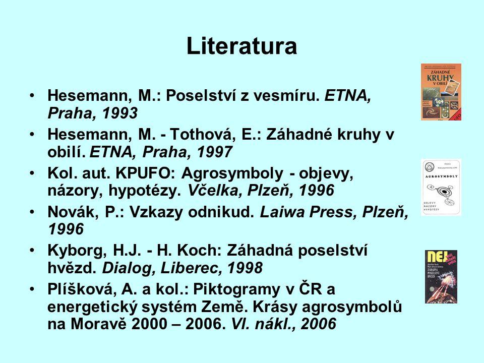 Literatura •Hesemann, M.: Poselství z vesmíru. ETNA, Praha, 1993 •Hesemann, M. - Tothová, E.: Záhadné kruhy v obilí. ETNA, Praha, 1997 •Kol. aut. KPUF