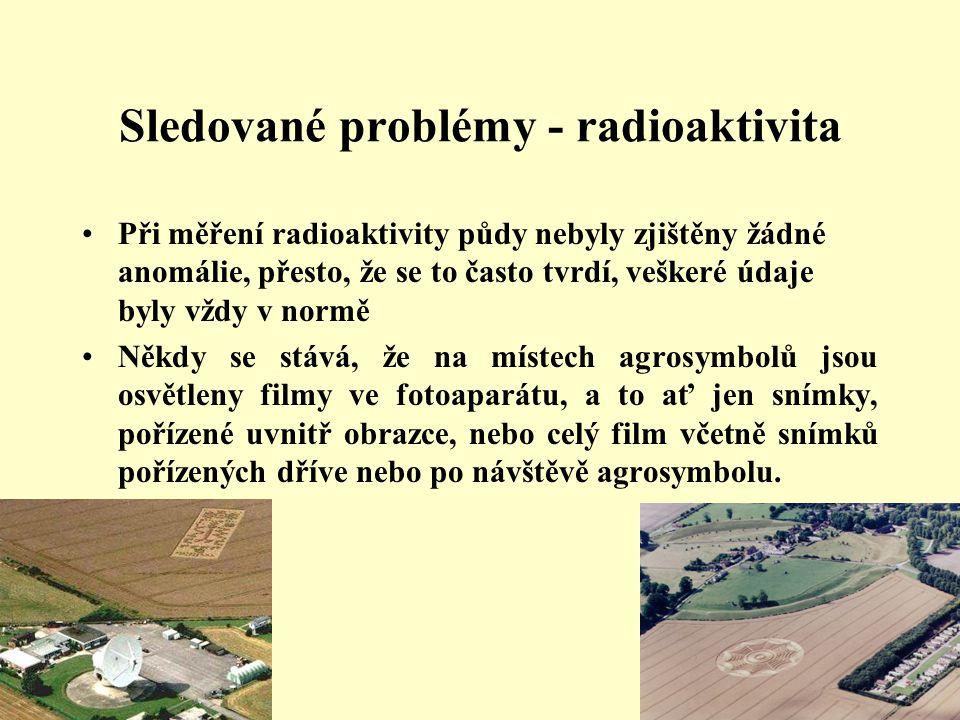 Sledované problémy - radioaktivita •Při měření radioaktivity půdy nebyly zjištěny žádné anomálie, přesto, že se to často tvrdí, veškeré údaje byly vžd