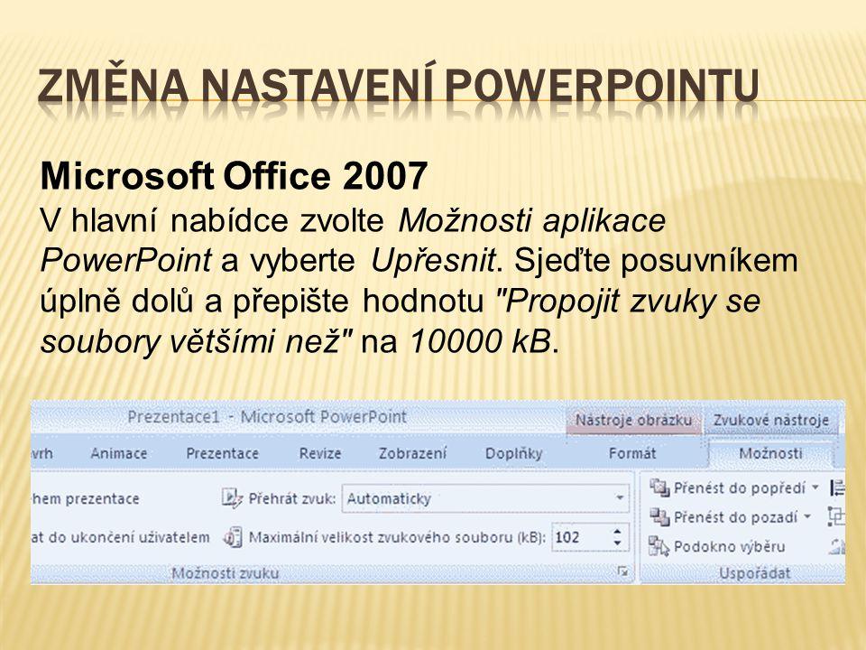 Microsoft Office 2007 V hlavní nabídce zvolte Možnosti aplikace PowerPoint a vyberte Upřesnit.