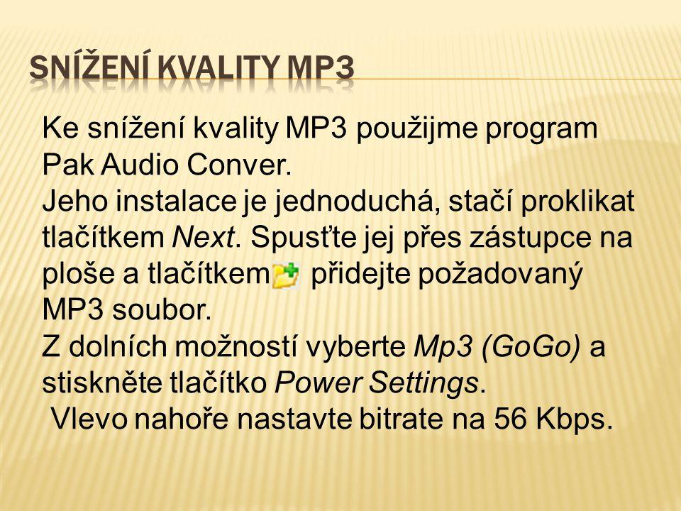 Ke snížení kvality MP3 použijme program Pak Audio Conver. Jeho instalace je jednoduchá, stačí proklikat tlačítkem Next. Spusťte jej přes zástupce na p