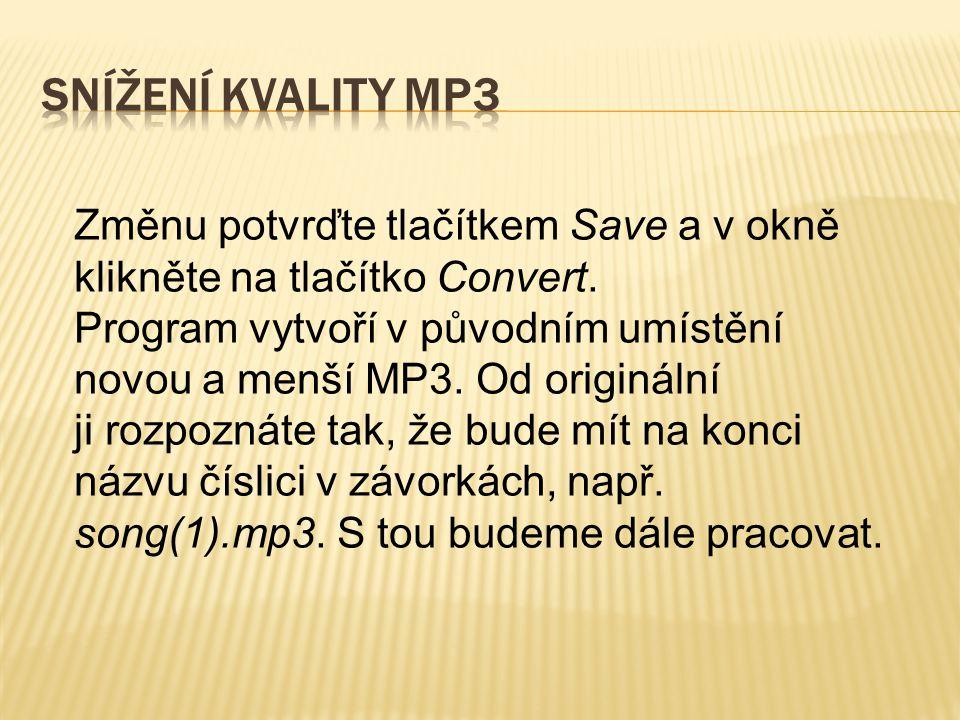 Změnu potvrďte tlačítkem Save a v okně klikněte na tlačítko Convert. Program vytvoří v původním umístění novou a menší MP3. Od originální ji rozpoznát