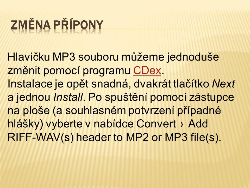 Hlavičku MP3 souboru můžeme jednoduše změnit pomocí programu CDex.CDex Instalace je opět snadná, dvakrát tlačítko Next a jednou Install.