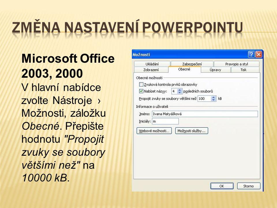 Microsoft Office 2003, 2000 V hlavní nabídce zvolte Nástroje › Možnosti, záložku Obecné.