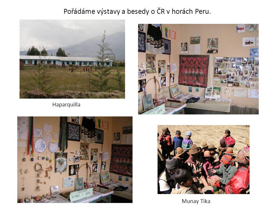 Pořádáme výstavy a besedy o ČR v horách Peru. Haparquilla Munay Tika