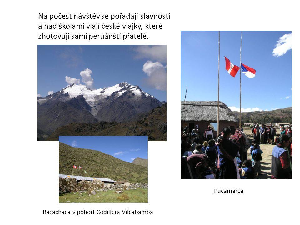 Na počest návštěv se pořádají slavnosti a nad školami vlají české vlajky, které zhotovují sami peruánští přátelé. Racachaca v pohoří Codillera Vilcaba