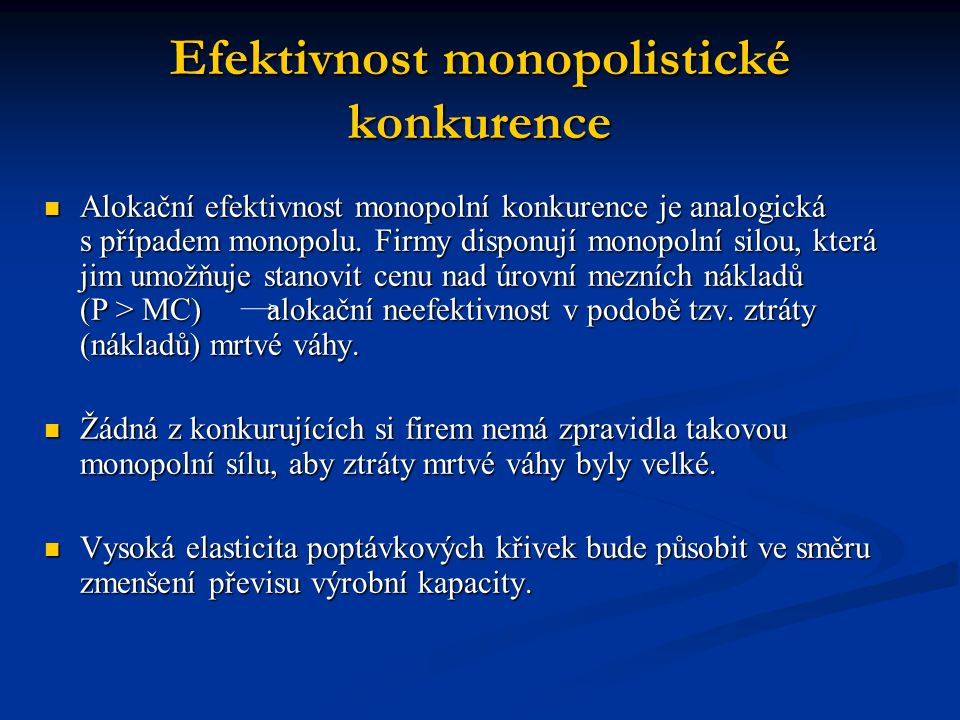 Efektivnost monopolistické konkurence  Alokační efektivnost monopolní konkurence je analogická s případem monopolu. Firmy disponují monopolní silou,