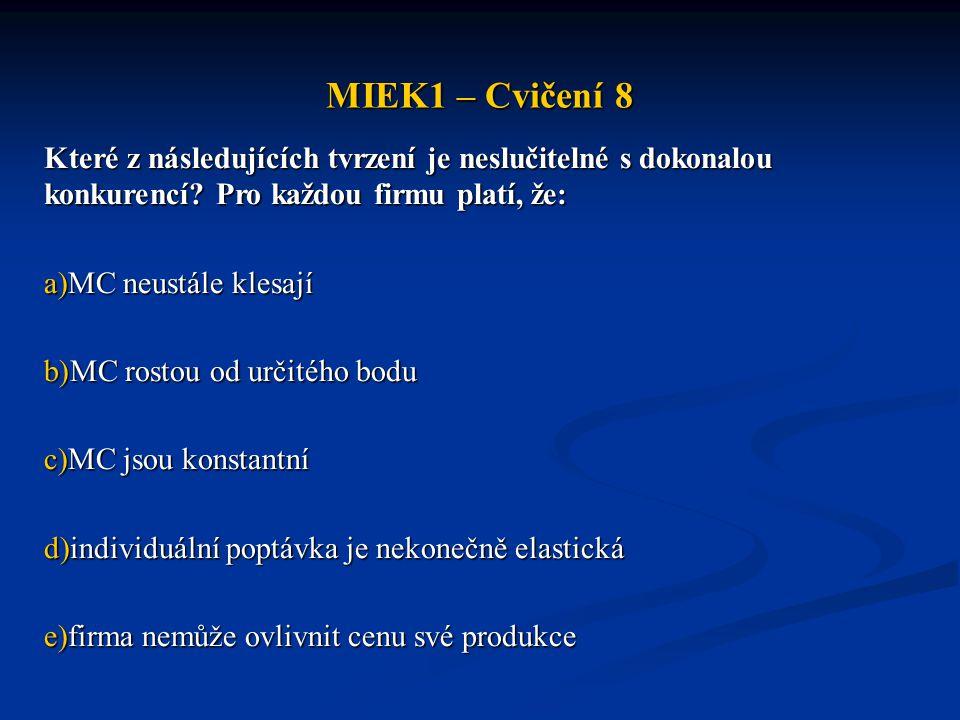 MIEK1 – Cvičení 8 Které z následujících tvrzení je neslučitelné s dokonalou konkurencí.