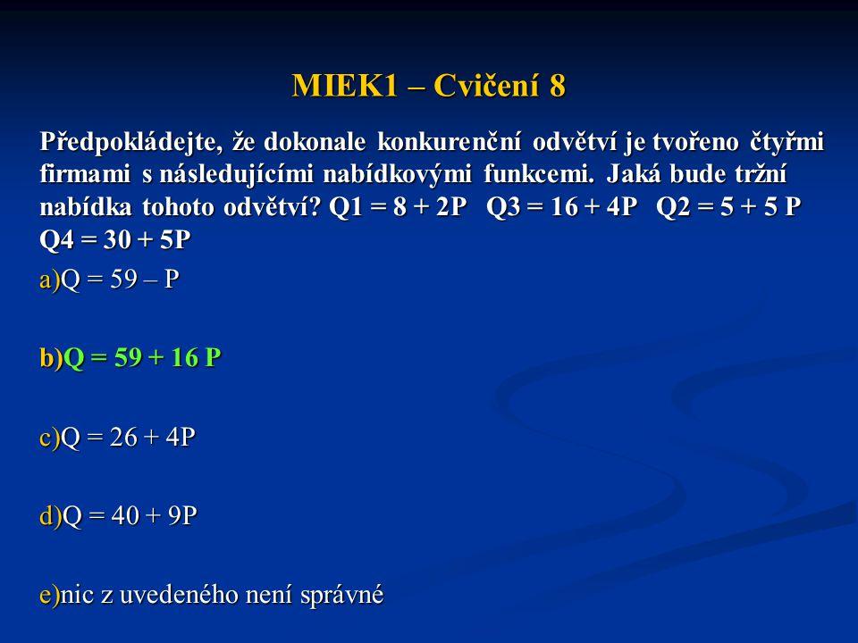 MIEK1 – Cvičení 8 Předpokládejte, že dokonale konkurenční odvětví je tvořeno čtyřmi firmami s následujícími nabídkovými funkcemi. Jaká bude tržní nabí