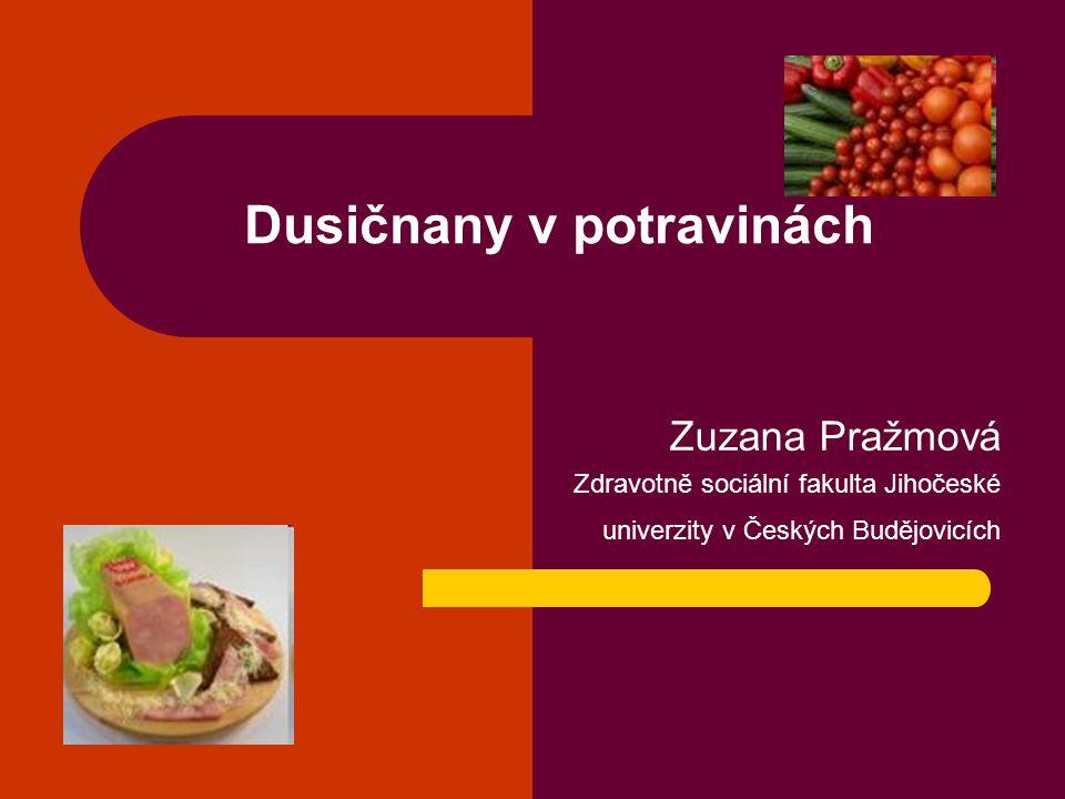 Dusičnany v potravinách Zuzana Pražmová Zdravotně sociální fakulta Jihočeské univerzity v Českých Budějovicích