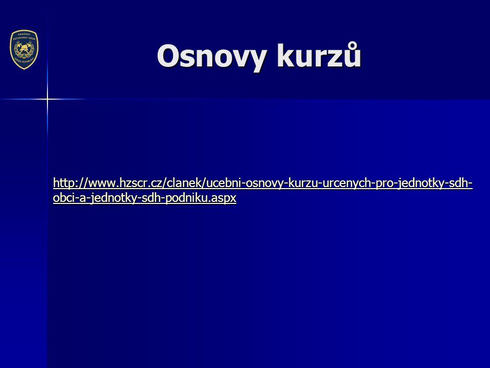 Osnovy kurzů http://www.hzscr.cz/clanek/ucebni-osnovy-kurzu-urcenych-pro-jednotky-sdh- obci-a-jednotky-sdh-podniku.aspx http://www.hzscr.cz/clanek/ucebni-osnovy-kurzu-urcenych-pro-jednotky-sdh- obci-a-jednotky-sdh-podniku.aspx