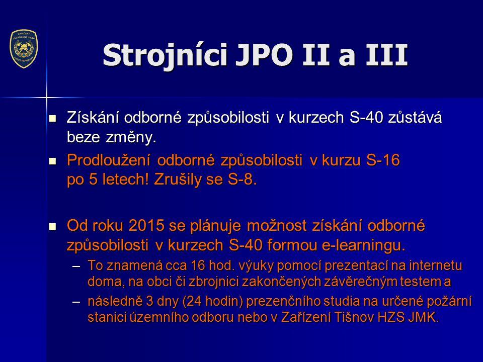Strojníci JPO II a III  Získání odborné způsobilosti v kurzech S-40 zůstává beze změny.