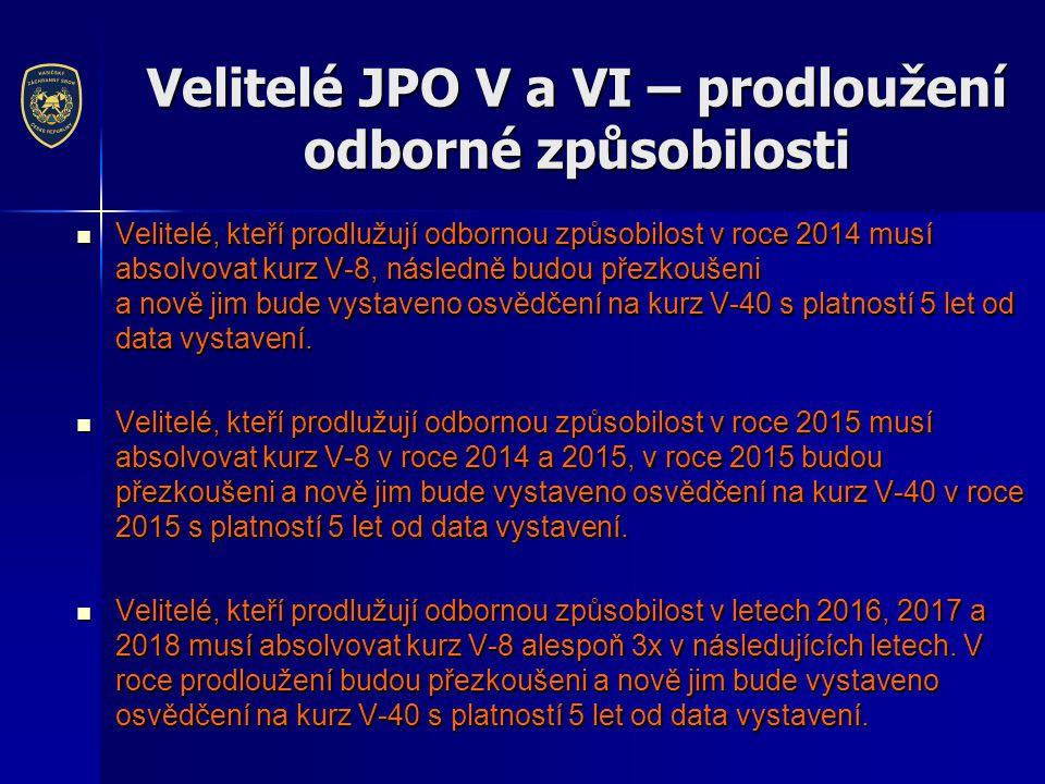 Velitelé JPO V a VI – prodloužení odborné způsobilosti  Velitelé, kteří prodlužují odbornou způsobilost v roce 2014 musí absolvovat kurz V-8, následně budou přezkoušeni a nově jim bude vystaveno osvědčení na kurz V-40 s platností 5 let od data vystavení.