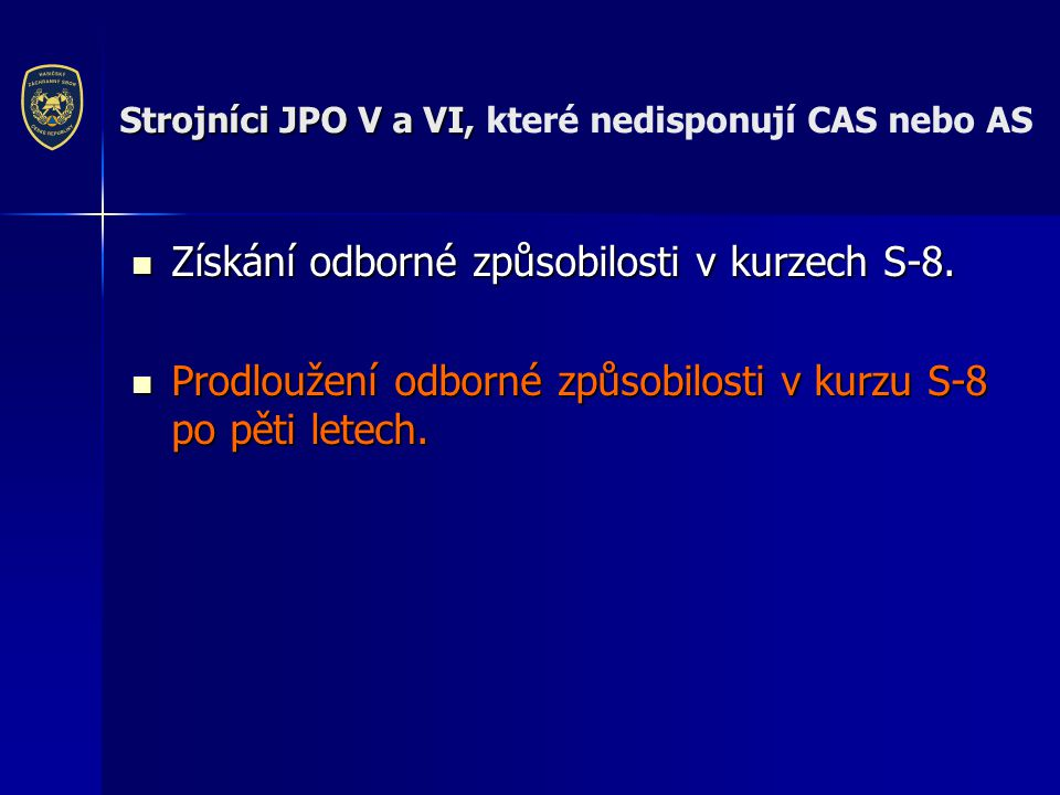 Strojníci JPO V a VI, Strojníci JPO V a VI, které nedisponují CAS nebo AS  Získání odborné způsobilosti v kurzech S-8.