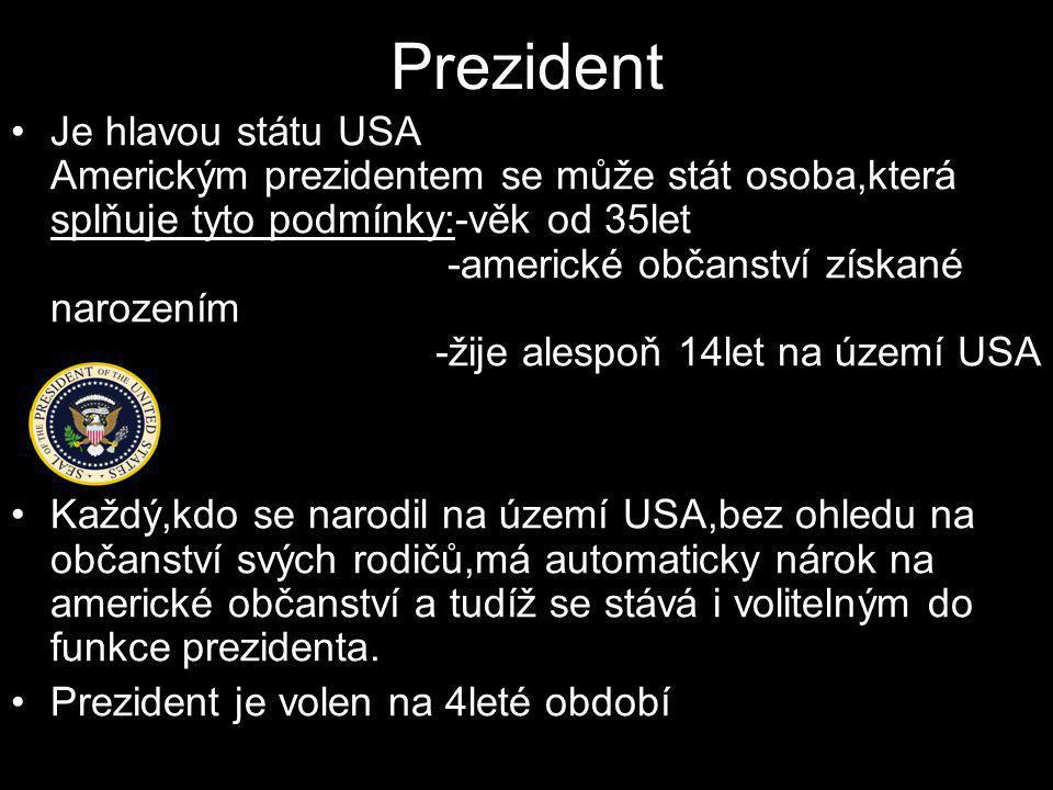 Prezident •Je hlavou státu USA Americkým prezidentem se může stát osoba,která splňuje tyto podmínky:-věk od 35let -americké občanství získané narození