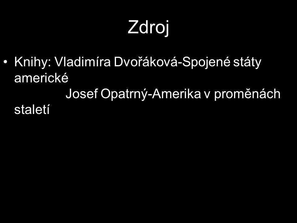 Zdroj •Knihy: Vladimíra Dvořáková-Spojené státy americké Josef Opatrný-Amerika v proměnách staletí