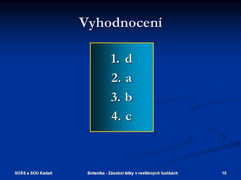 SOŠS a SOU Kadaň 15Botanika - Zásobní látky v rostlinných buňkách Vyhodnocení 1.d 2.a 3.b 4.c