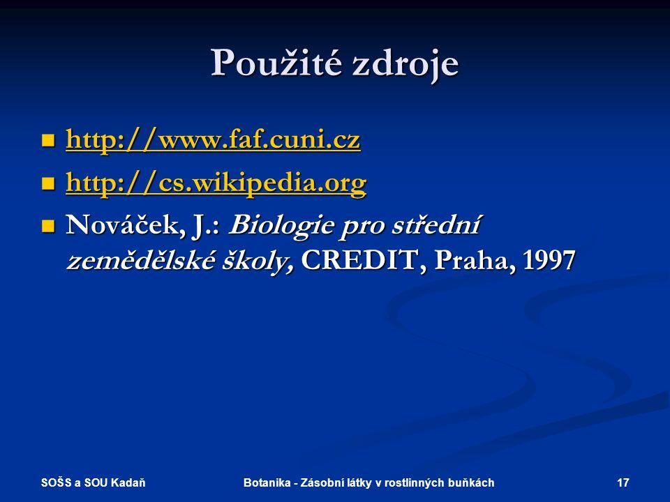 SOŠS a SOU Kadaň 17Botanika - Zásobní látky v rostlinných buňkách Použité zdroje  http://www.faf.cuni.cz http://www.faf.cuni.cz  http://cs.wikipedia.org http://cs.wikipedia.org  Nováček, J.: Biologie pro střední zemědělské školy, CREDIT, Praha, 1997