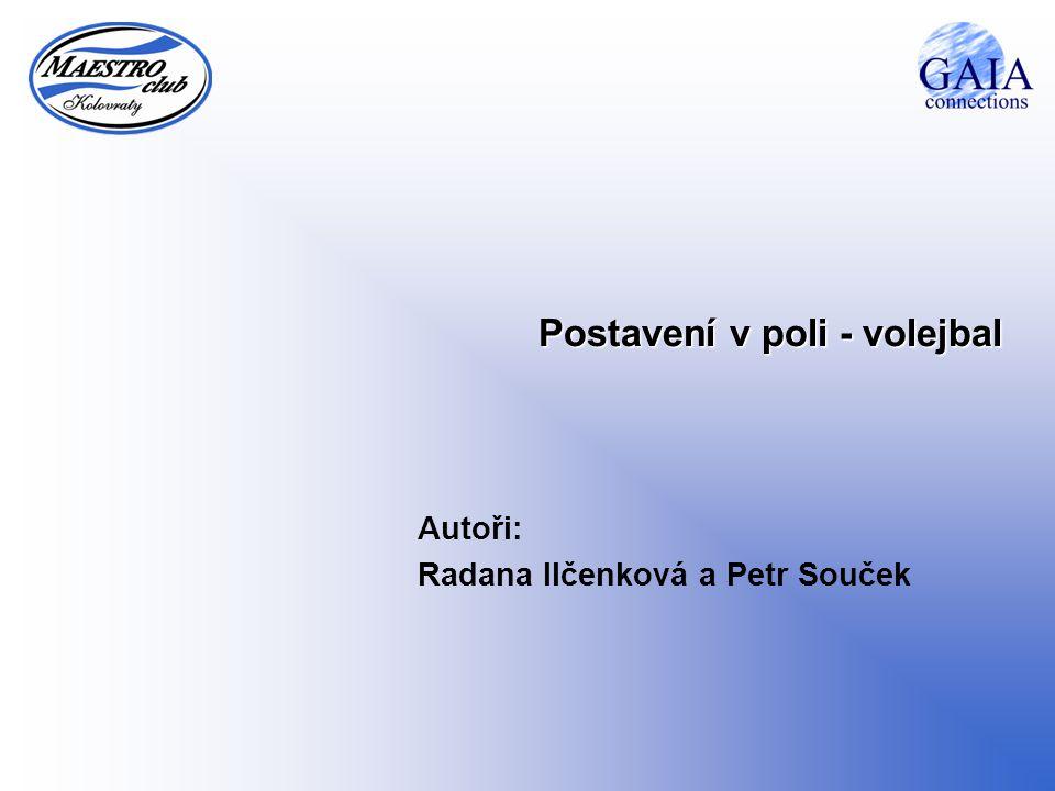 Postavení v poli - volejbal Autoři: Radana Ilčenková a Petr Souček