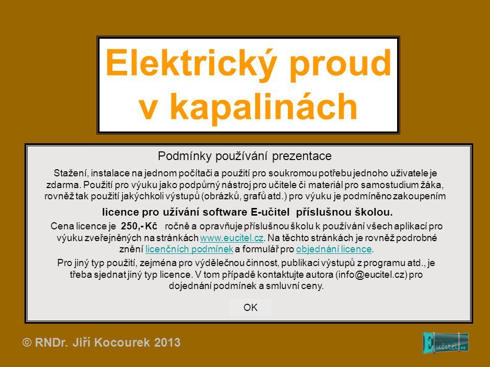 Elektrický proud v kapalinách Podmínky používání prezentace Stažení, instalace na jednom počítači a použití pro soukromou potřebu jednoho uživatele je